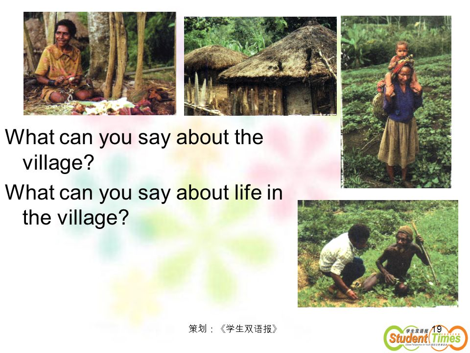 19 What can you say about the village? What can you say about life in the village?