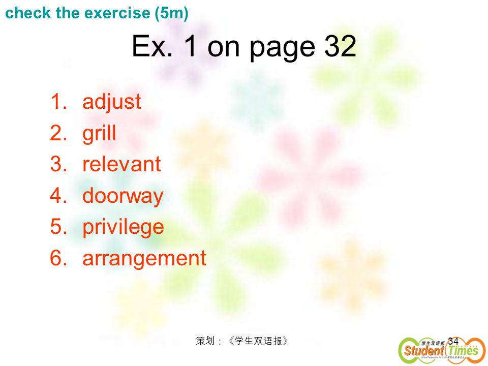 34 Ex. 1 on page 32 1.adjust 2.grill 3.relevant 4.doorway 5.privilege 6.arrangement check the exercise (5m)