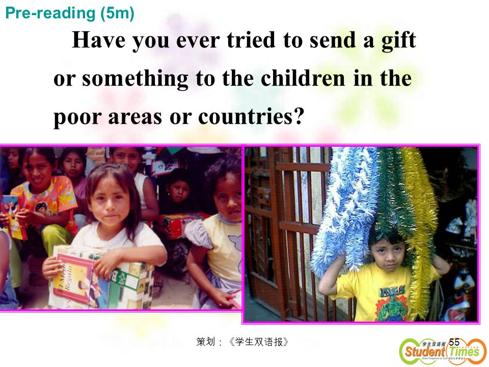 55 Have you ever tried to send a gift or something to the children in the poor areas or countries? Pre-reading (5m)
