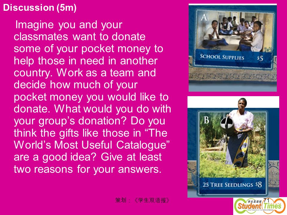 71 Imagine you and your classmates want to donate some of your pocket money to help those in need in another country. Work as a team and decide how mu