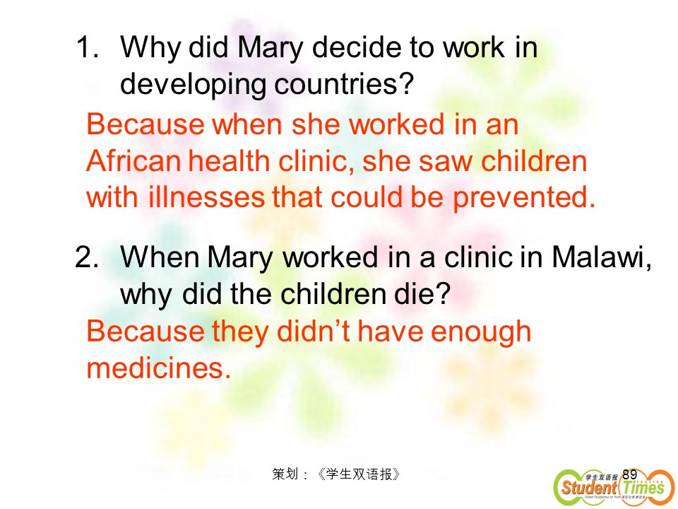 89 1.Why did Mary decide to work in developing countries? 2.When Mary worked in a clinic in Malawi, why did the children die? Because when she worked