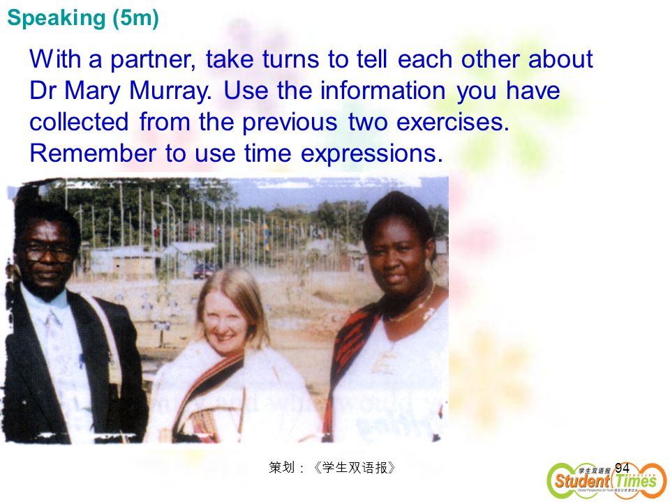 94 Speaking (5m) With a partner, take turns to tell each other about Dr Mary Murray. Use the information you have collected from the previous two exer
