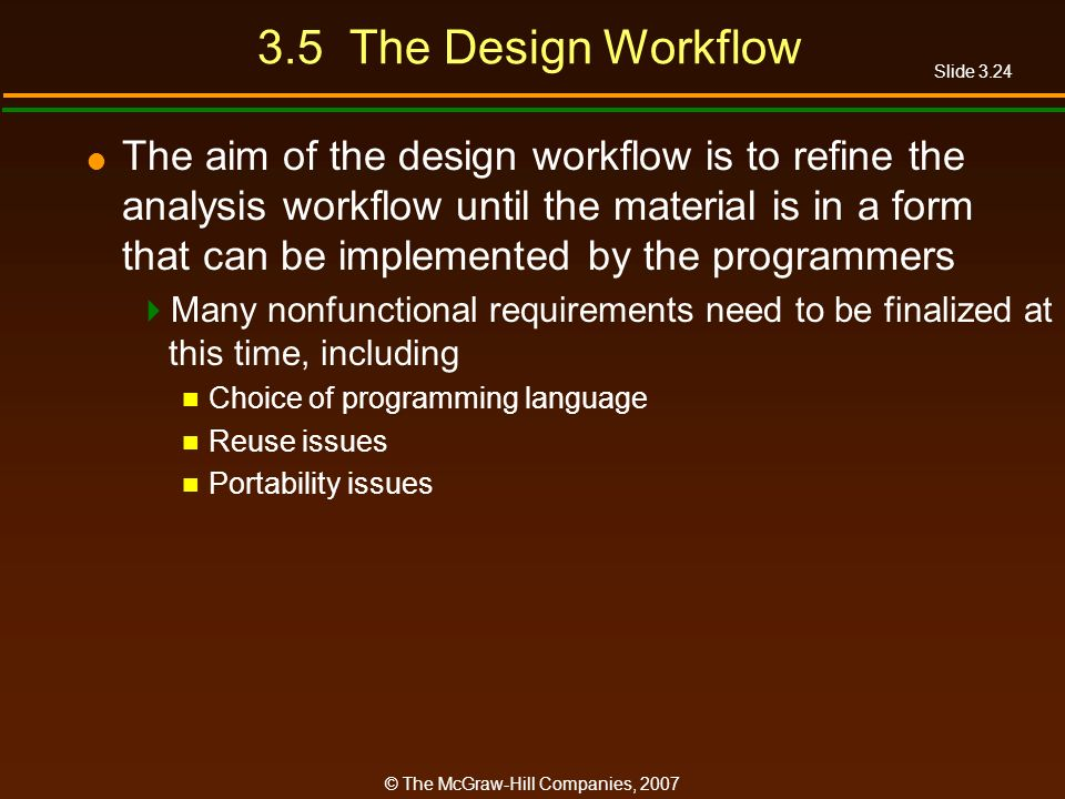 Slide 3.24 © The McGraw-Hill Companies, 2007 3.5 The Design Workflow The aim of the design workflow is to refine the analysis workflow until the mater