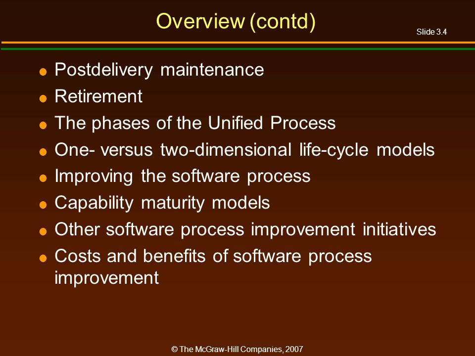 Slide 3.4 © The McGraw-Hill Companies, 2007 Overview (contd) Postdelivery maintenance Retirement The phases of the Unified Process One- versus two-dim