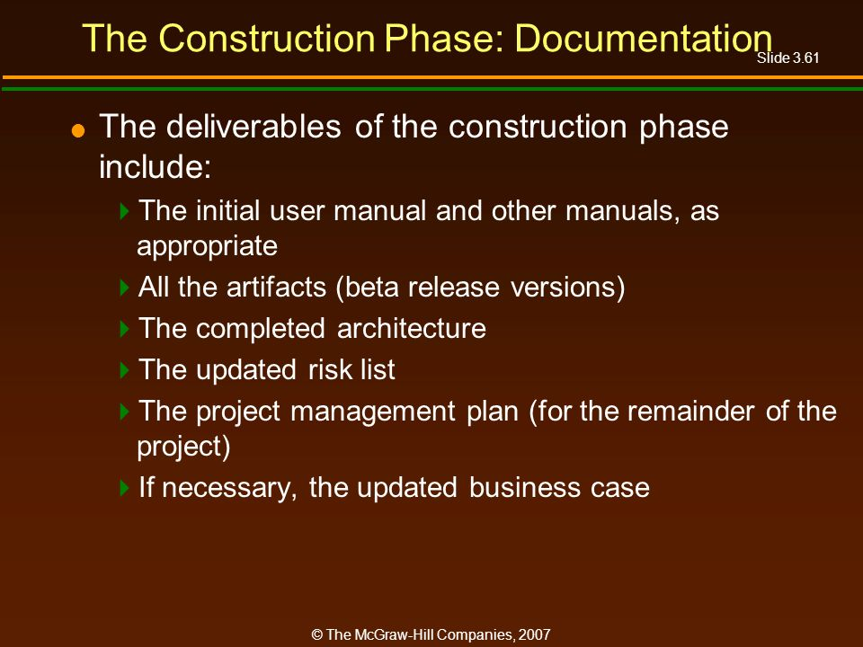 Slide 3.61 © The McGraw-Hill Companies, 2007 The Construction Phase: Documentation The deliverables of the construction phase include: The initial use