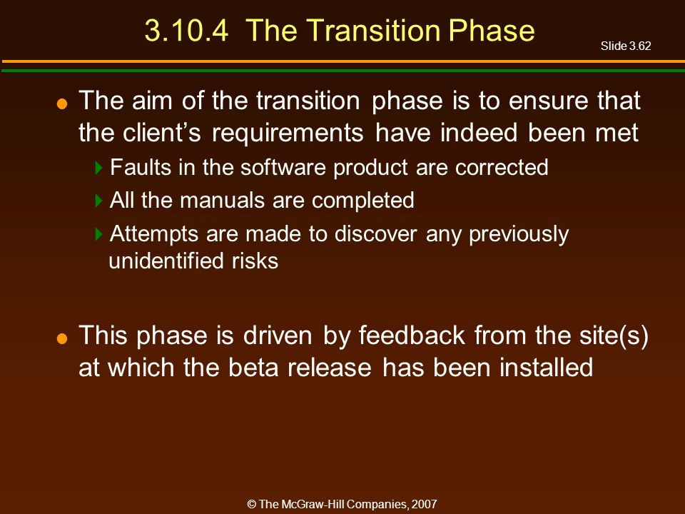 Slide 3.62 © The McGraw-Hill Companies, 2007 3.10.4 The Transition Phase The aim of the transition phase is to ensure that the clients requirements ha