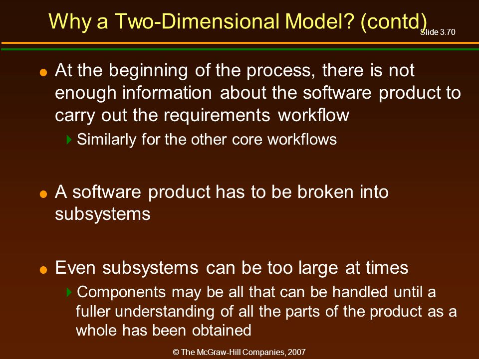 Slide 3.70 © The McGraw-Hill Companies, 2007 Why a Two-Dimensional Model? (contd) At the beginning of the process, there is not enough information abo