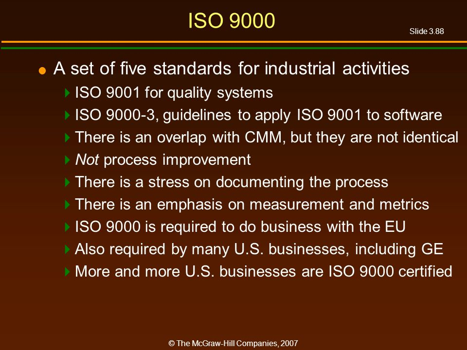 Slide 3.88 © The McGraw-Hill Companies, 2007 ISO 9000 A set of five standards for industrial activities ISO 9001 for quality systems ISO 9000-3, guide