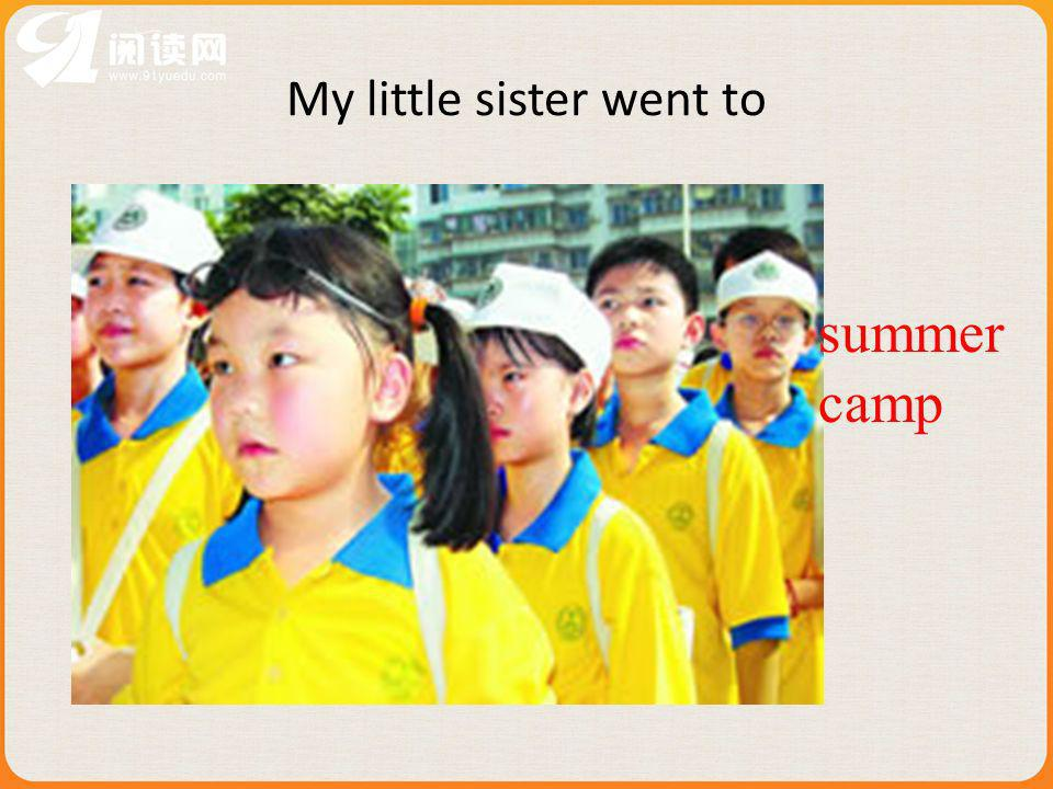 My little sister went to summer camp