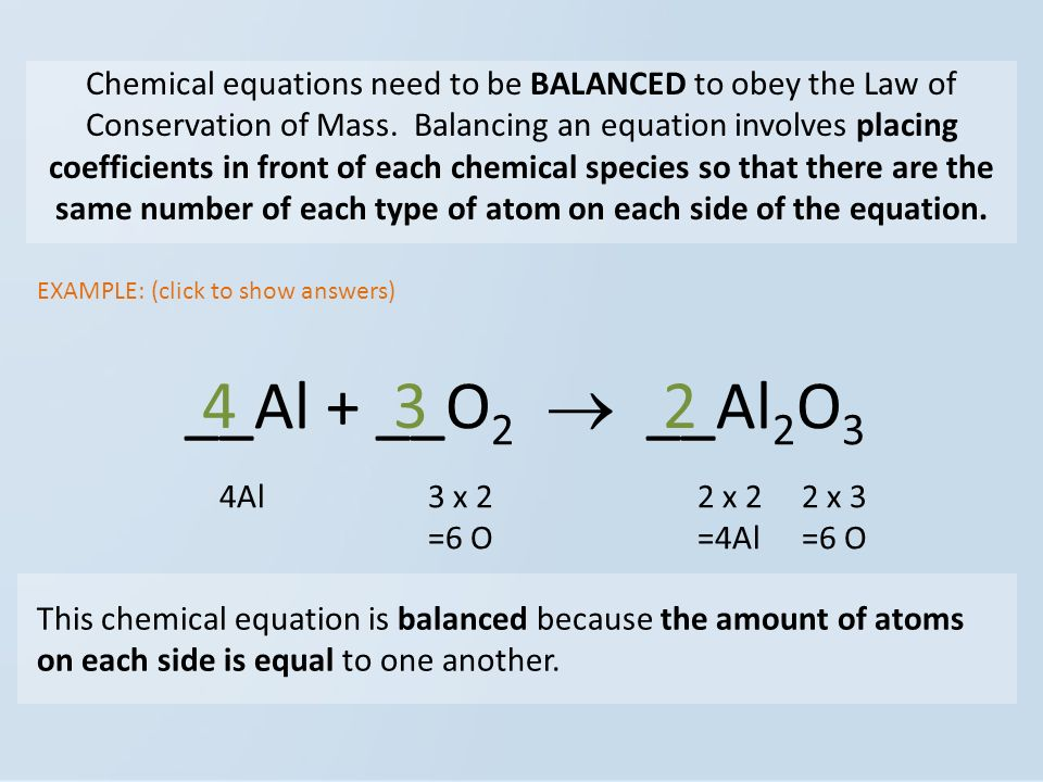 Chemical equations need to be BALANCED to obey the Law of Conservation of Mass.