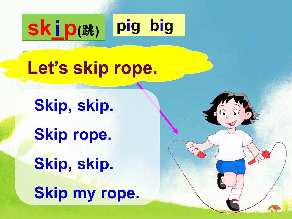 sk_p ( ) pig big i skip rope ( ) Lets skip rope. Skip, skip. Skip rope. Skip, skip. Skip my rope.