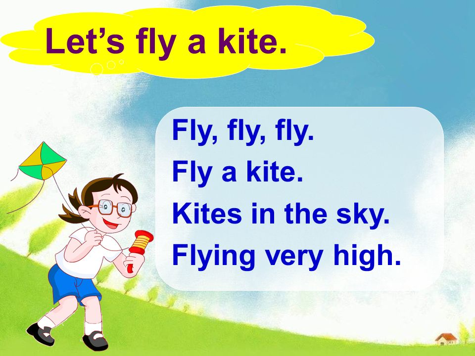 Fly, fly, fly. Fly a kite. Kites in the sky. Flying very high. Lets fly a kite.