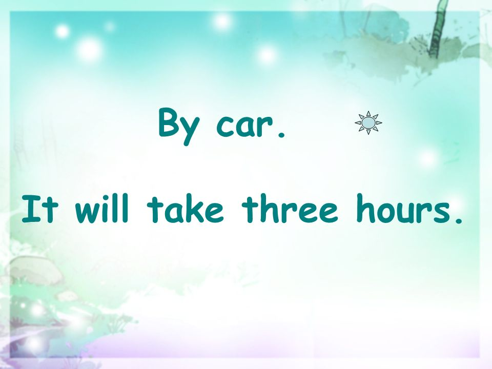 By car. It will take three hours.