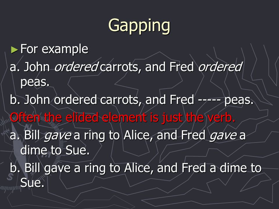 Gapping For example For example a. John ordered carrots, and Fred ordered peas.
