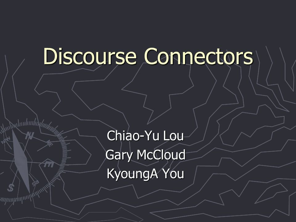 Discourse Connectors Chiao-Yu Lou Gary McCloud KyoungA You
