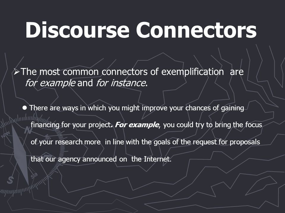 Discourse Connectors There are ways in which you might improve your chances of gaining financing for your project.