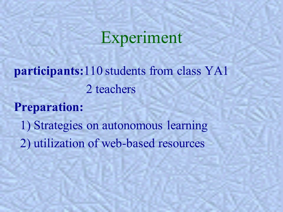 Experiment participants:110 students from class YA1 2 teachers Preparation: 1) Strategies on autonomous learning 2) utilization of web-based resources