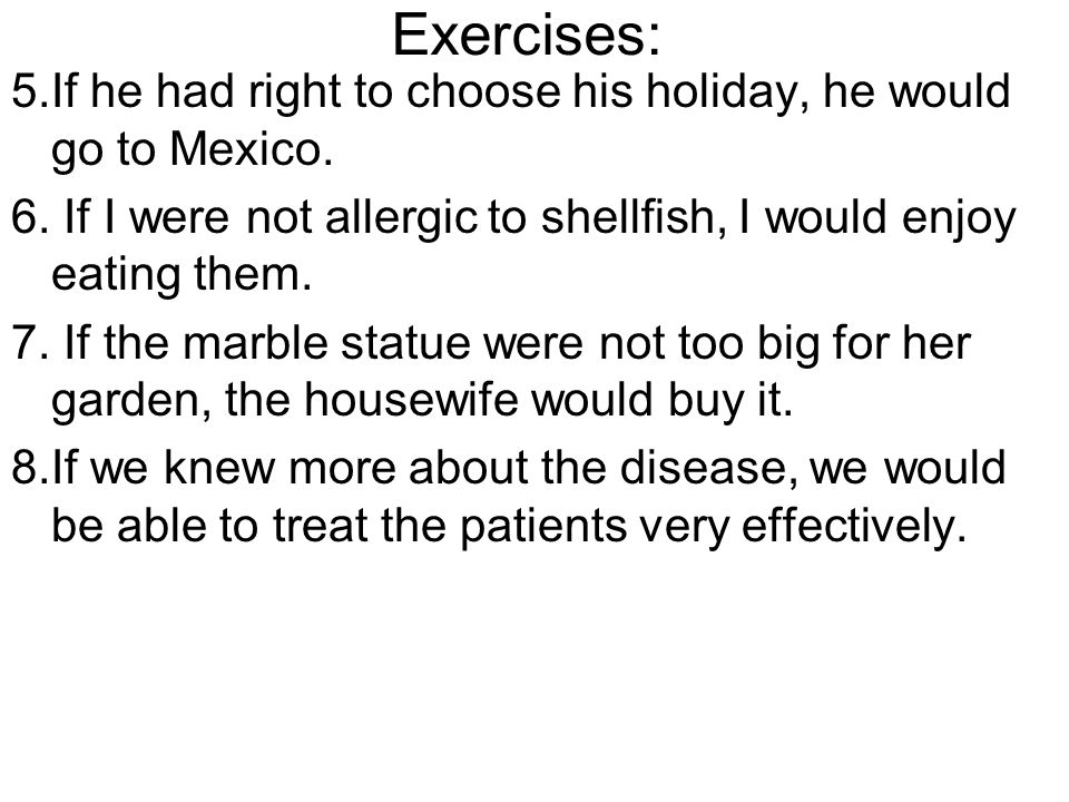 Exercises: 5.If he had right to choose his holiday, he would go to Mexico.