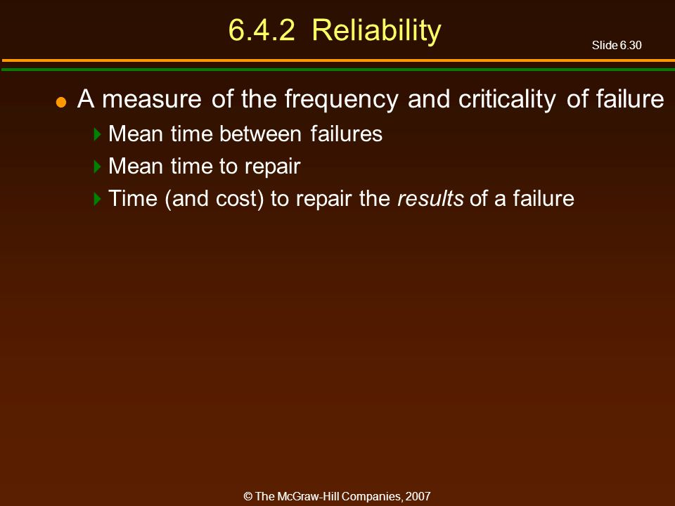 Slide 6.30 © The McGraw-Hill Companies, 2007 6.4.2 Reliability A measure of the frequency and criticality of failure Mean time between failures Mean t