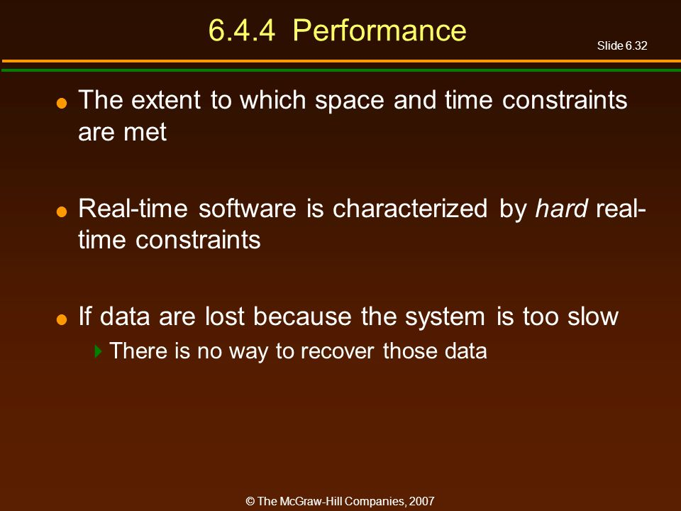Slide 6.32 © The McGraw-Hill Companies, 2007 6.4.4 Performance The extent to which space and time constraints are met Real-time software is characteri