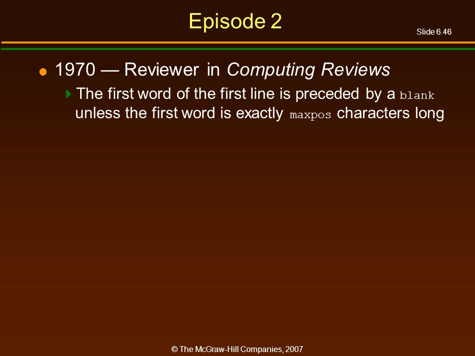 Slide 6.46 © The McGraw-Hill Companies, 2007 Episode 2 1970 Reviewer in Computing Reviews The first word of the first line is preceded by a blank unle