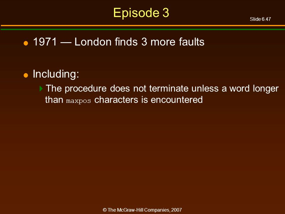 Slide 6.47 © The McGraw-Hill Companies, 2007 Episode 3 1971 London finds 3 more faults Including: The procedure does not terminate unless a word longe