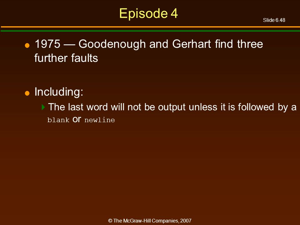 Slide 6.48 © The McGraw-Hill Companies, 2007 Episode 4 1975 Goodenough and Gerhart find three further faults Including: The last word will not be outp