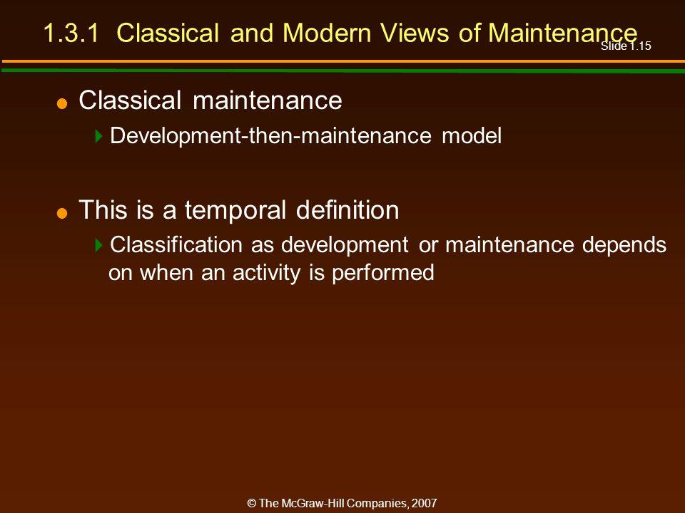 Slide 1.15 © The McGraw-Hill Companies, 2007 1.3.1 Classical and Modern Views of Maintenance Classical maintenance Development-then-maintenance model