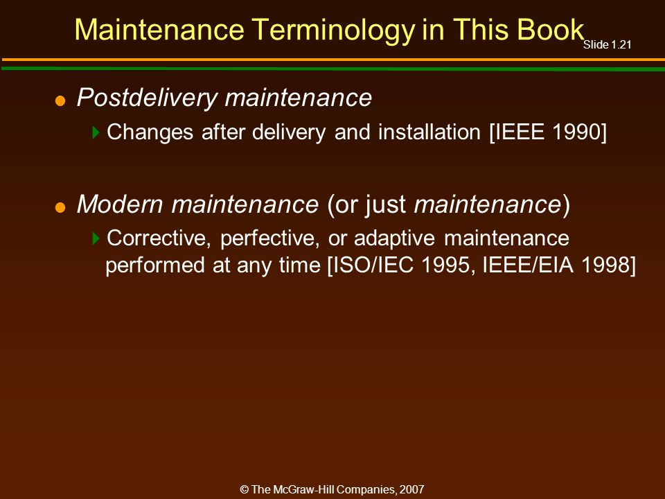 Slide 1.21 © The McGraw-Hill Companies, 2007 Maintenance Terminology in This Book Postdelivery maintenance Changes after delivery and installation [IE