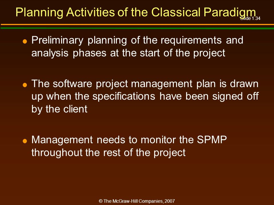 Slide 1.34 © The McGraw-Hill Companies, 2007 Planning Activities of the Classical Paradigm Preliminary planning of the requirements and analysis phase