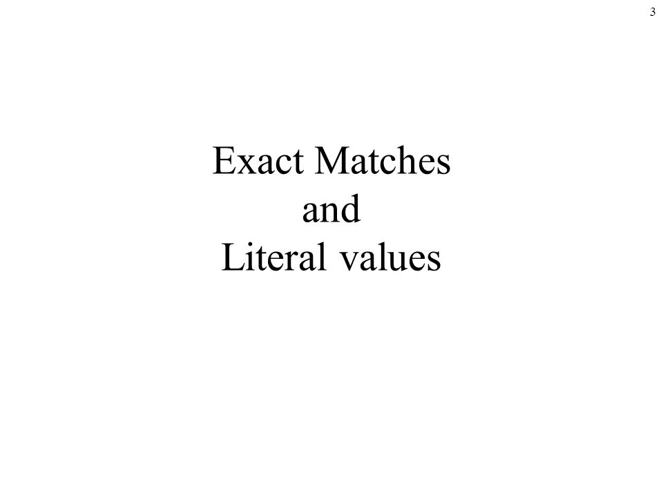 3 Exact Matches and Literal values
