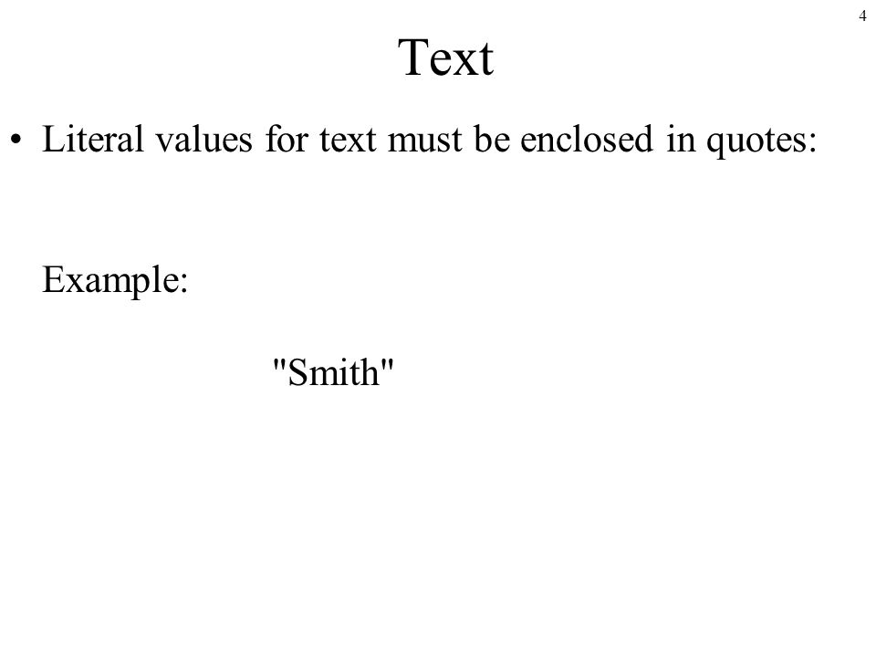 4 Text Literal values for text must be enclosed in quotes: Example: