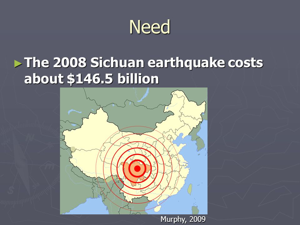 Need The 2008 Sichuan earthquake costs about $146.5 billion The 2008 Sichuan earthquake costs about $146.5 billion Murphy, 2009