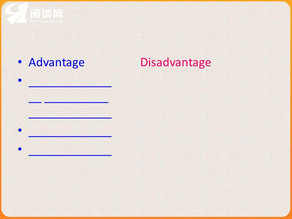 Advantage Disadvantage _____________ __ __________ _____________ _____________