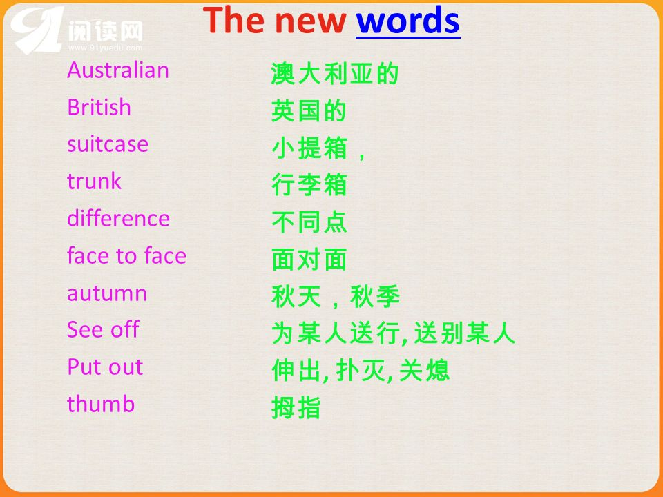 The new wordswords Australian British suitcase trunk difference face to face autumn See off Put out thumb,,,