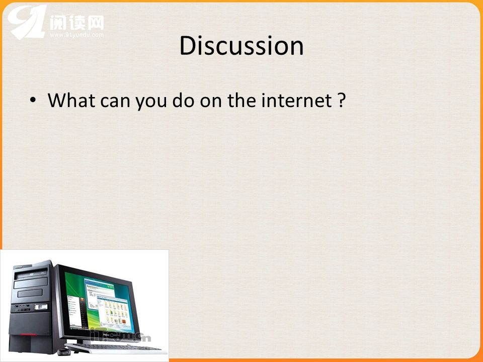 Discussion What can you do on the internet