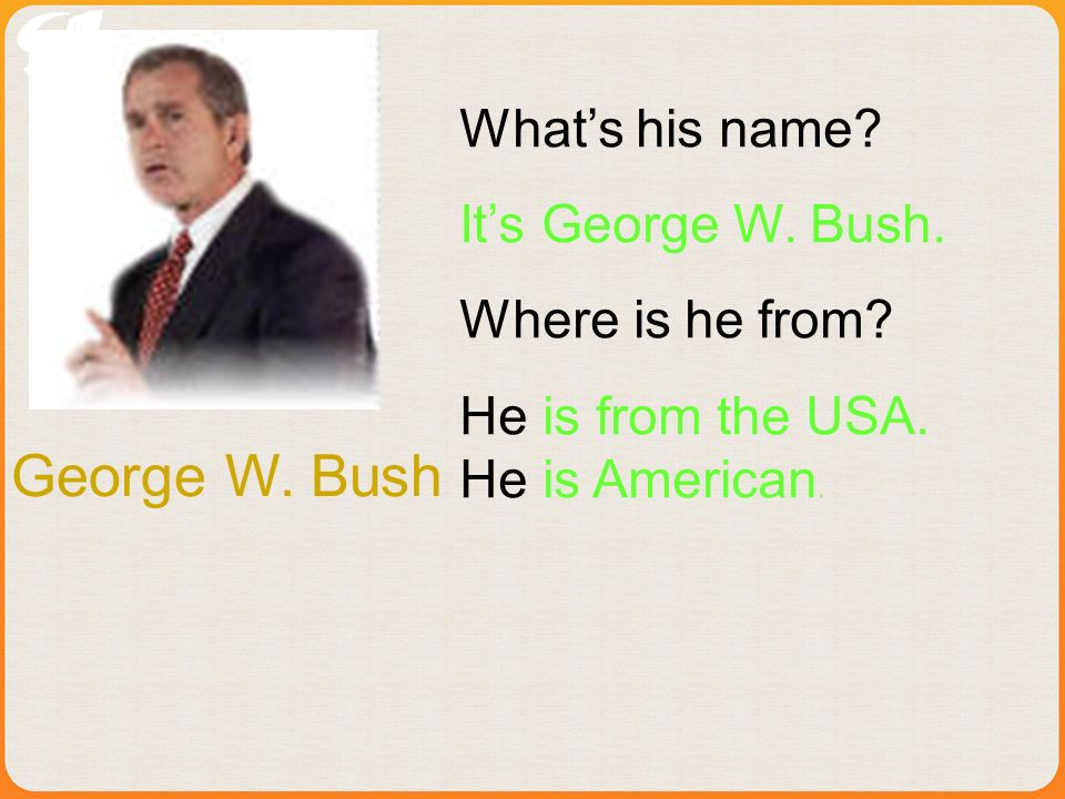 George W. Bush Whats his name. Its George W. Bush.