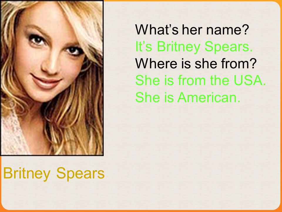 Britney Spears Whats her name.Its Britney Spears.