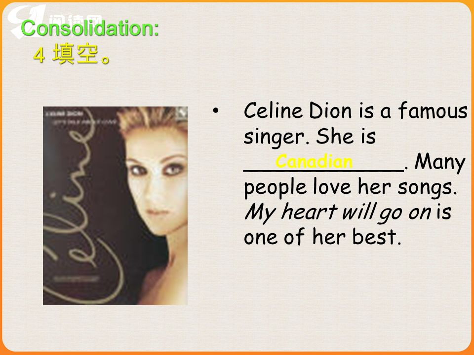 Celine Dion is a famous singer.She is ____________.