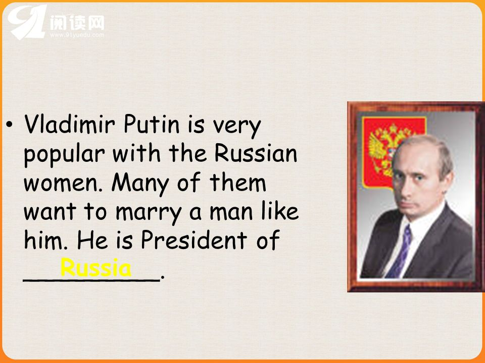 Vladimir Putin is very popular with the Russian women.