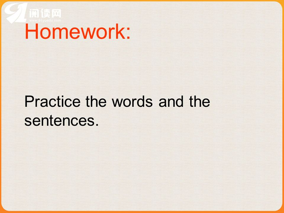Homework: Practice the words and the sentences.
