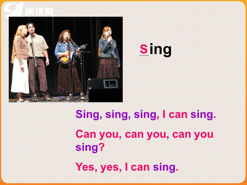 ing Sing, sing, sing, I can sing. Can you, can you, can you sing? Yes, yes, I can sing. S