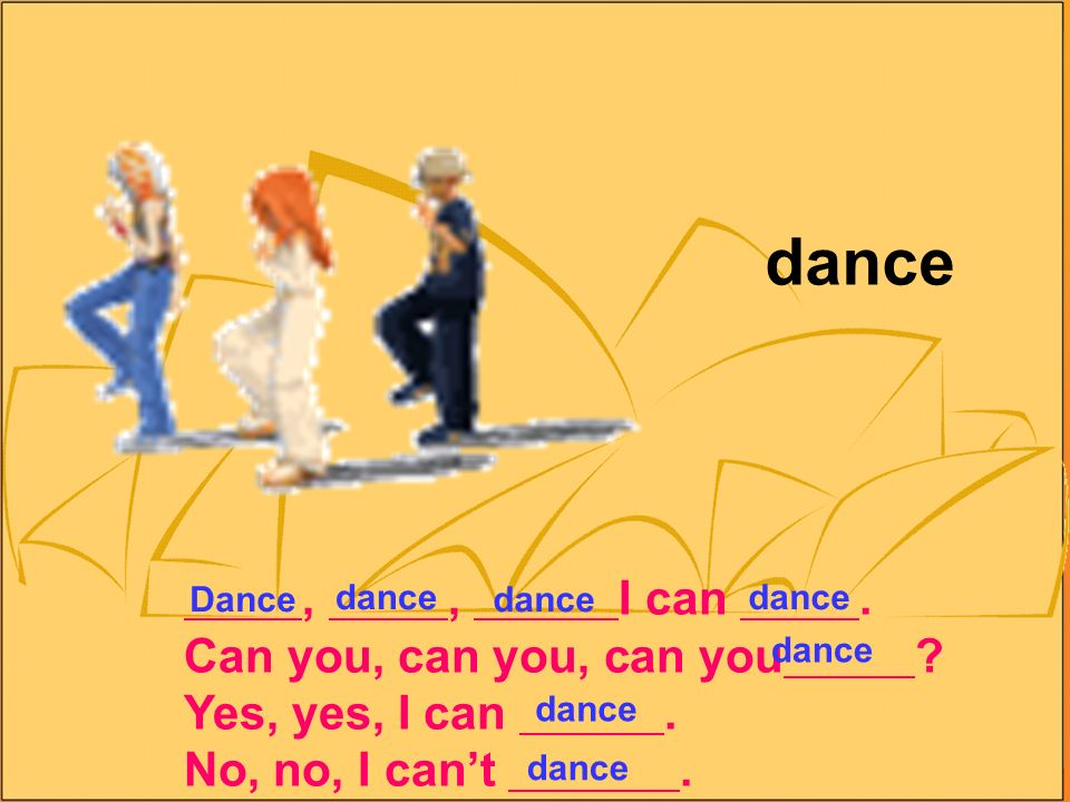 dance,, I can. Can you, can you, can you Yes, yes, I can. No, no, I cant. Dance dance
