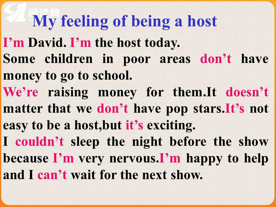 My feeling of being a host Im David. Im the host today. Some children in poor areas dont have money to go to school. Were raising money for them.It do