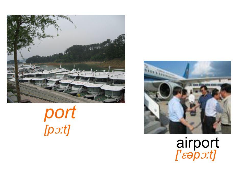 airport port [p ɔ :t] [ ɛ əp ɔ :t]