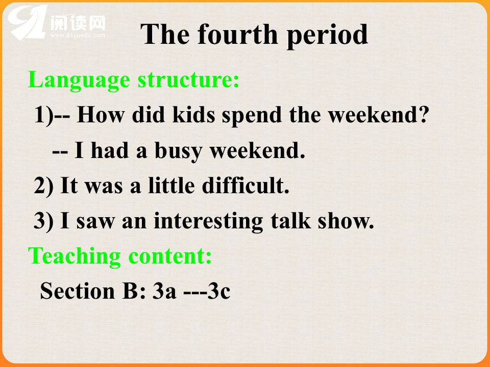 Language structure: 1)-- How did kids spend the weekend.