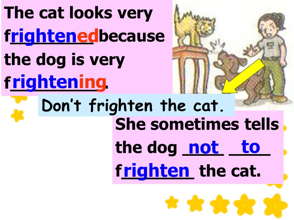 The cat looks very f________ because the dog is very f_________.