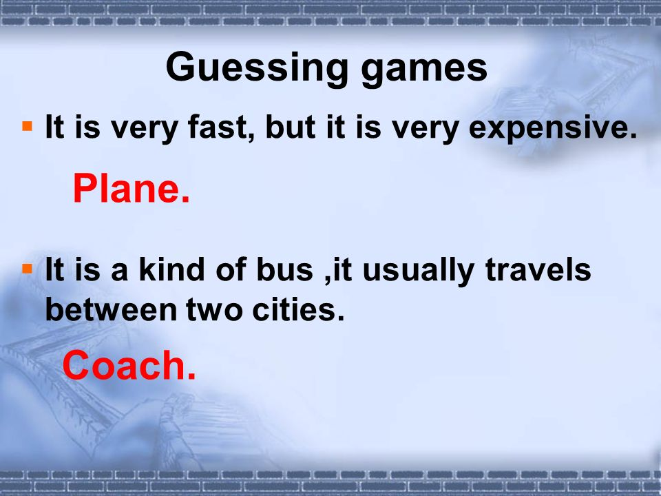 Guessing games It is very fast, but it is very expensive.