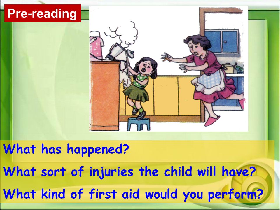 What has happened? What sort of injuries the child will have? What kind of first aid would you perform? Pre-reading