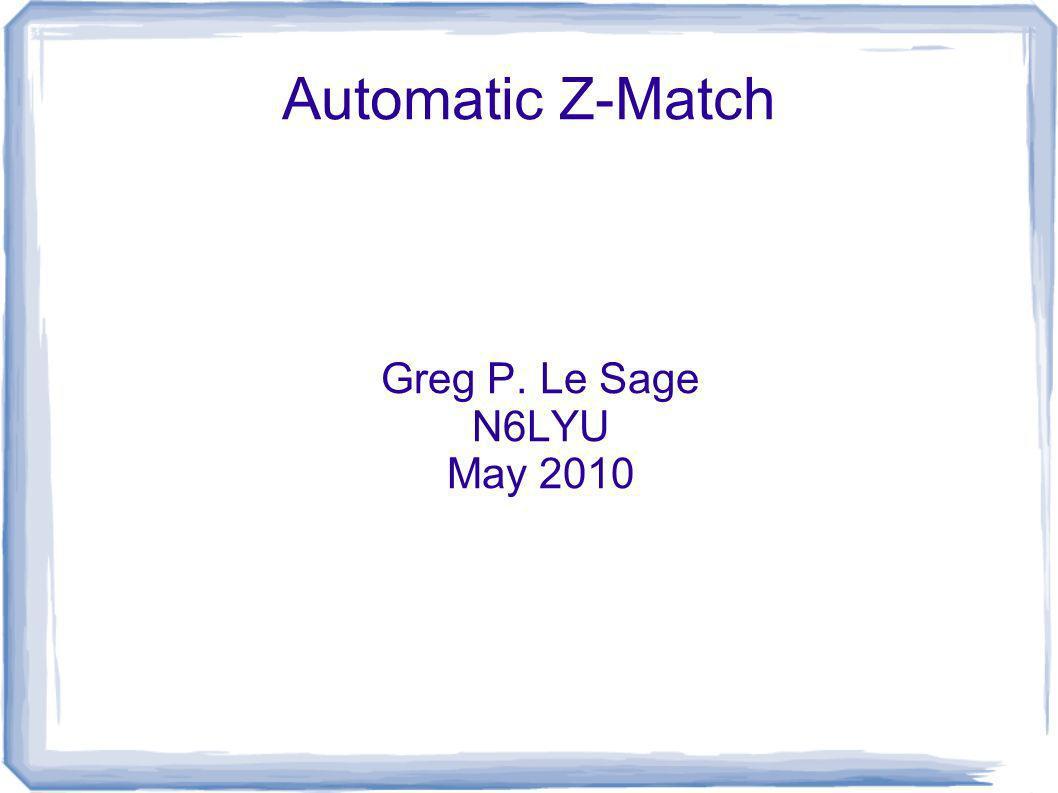 Automatic Z-Match Greg P. Le Sage N6LYU May 2010